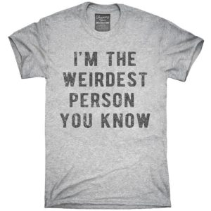 I'm The Weirdest Person You Know T-Shirt Hoodie Tank image 0