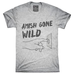 Amish Gone Wild T-Shirt Hoodie Tank Top Gifts image 0