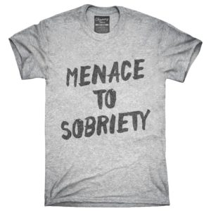 Menace To Sobriety T-Shirt Hoodie Tank Top Gifts image 0