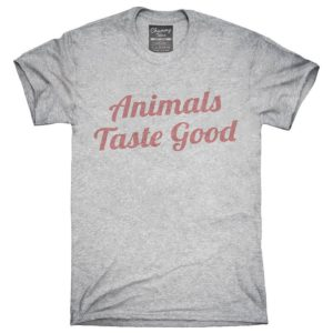 Animals Taste Good T-Shirt Hoodie Tank Top Gifts image 0