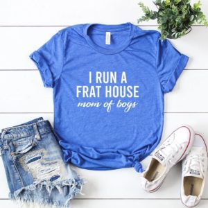 I Run a Frat House Shirt  Mom of Boys  Shirt for mom of boys image 0
