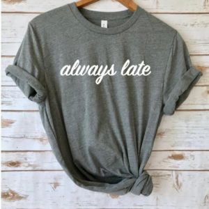 Always late shirt Funny T shirt Always late tee funny gift image 0