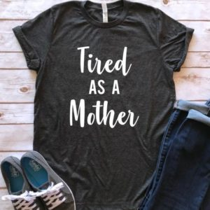 Tired as a Mother Shirt/Tired Mom Shirt/Mother's Day image 0