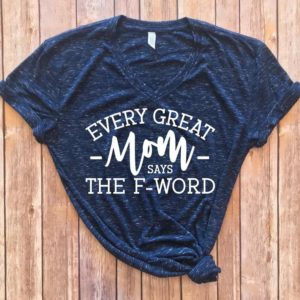 Every Great Mom Says the F Word Shirt Shirt for mom who image 0