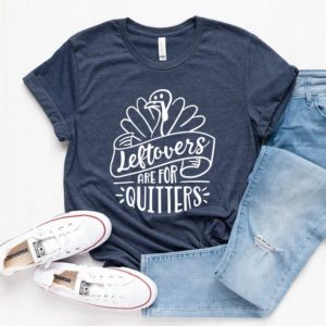 Leftovers are for Quitters Shirt Funny Thanksgiving Shirt image 0