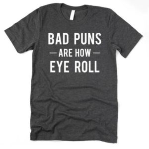 Bad Puns are how Eye Roll Shirt Funny Sarcasm Shirt Funny image 0