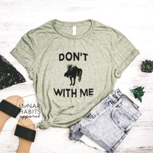 Dont Moose With Me Moose Shirt Shirt For Moose Lover Shirt image 0