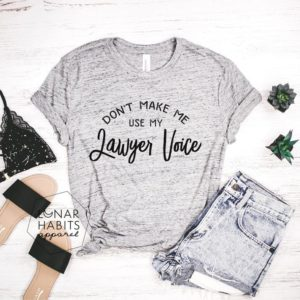 Dont Make Me Use My Lawyer Voice Lawyer Shirt Lawyer Gift image 0