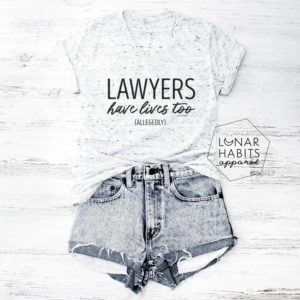 Lawyers Have Lives Too Allegedly Lawyer Shirt Lawyer Gift image 0