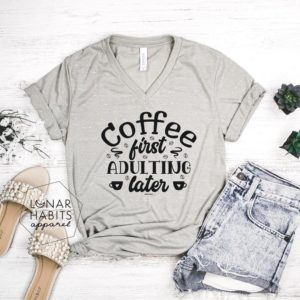 Coffee First Adulting Later Gift For Coffee Lover Shirt But image 0