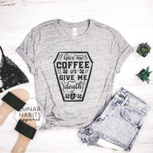 Give Me Coffee Or Give Me Death Coffee Shirt Gift For Coffee image 0