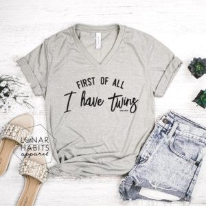 First Of All I Have Twins Raising Twins Twin Mama Shirt image 0