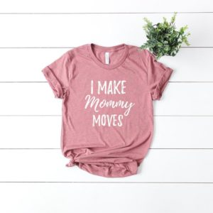 I Make Mommy Moves T-shirt image 0