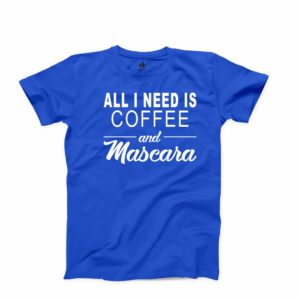 All I Need is Coffee and Mascara T-shirt Coffee Love Makeup image 0