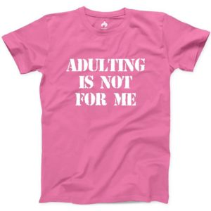 Adulting Is Not For Me Tshirt Adult Funny Girl Fun Videos image 0