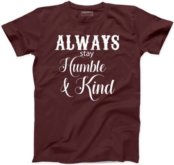 Always Stay Humble and Kind T Shirt Life Love Peace Green World Humanity Tshirt