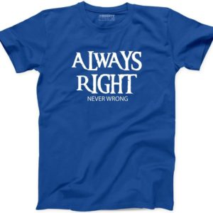 Always Right Never Wrong T Shirt Motivational Funny Sarcasm image 0