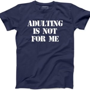 Adulting is Not For Me T-shirt Funny I Cant Adult Today image 0