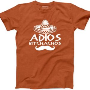 Adios Bitchachos T Shirt Mexican Funny Hat Mexico Mustache New image 0