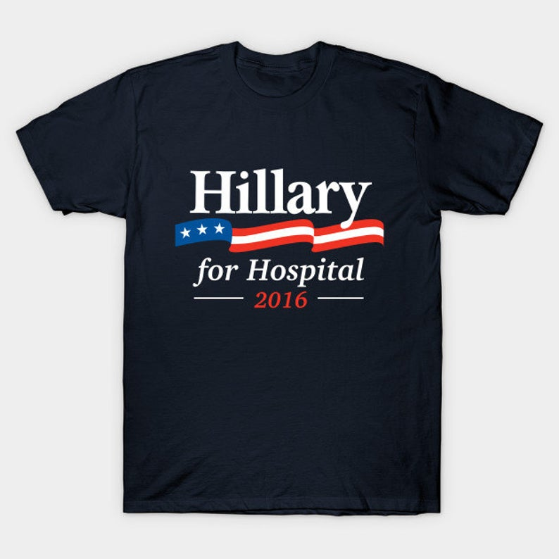Hillary For Hospital 2016 T-Shirt  Funny Hillary Clinton For image 0