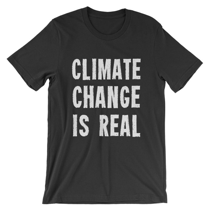 Climate Change Is Real T-Shirt  Save The Planet Protest Tee image 0
