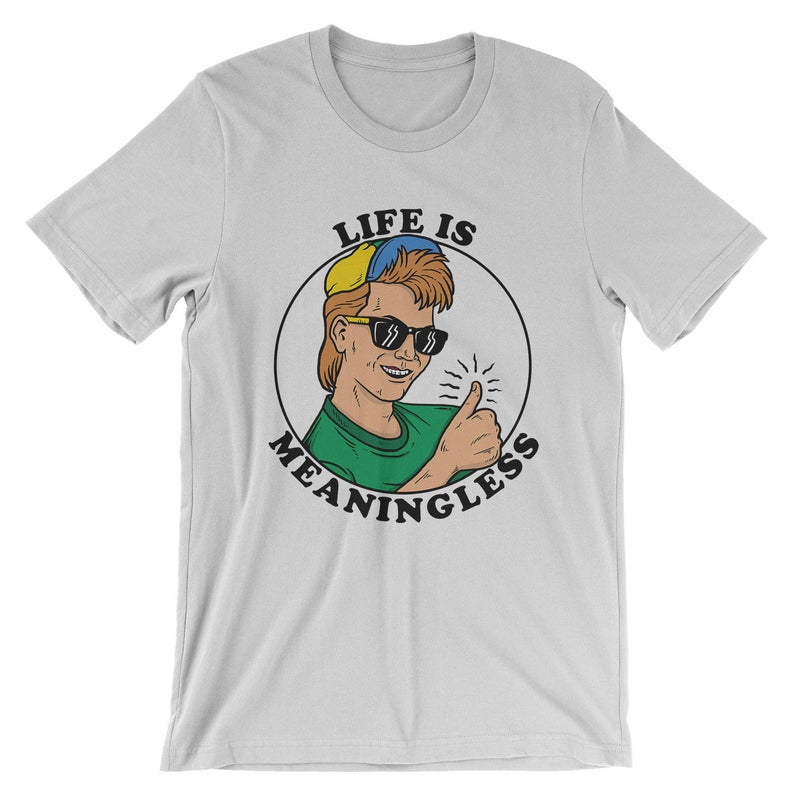 Life Is Meaningless T-Shirt  Cool Ironic Aesthetic 90s Shirt image 0