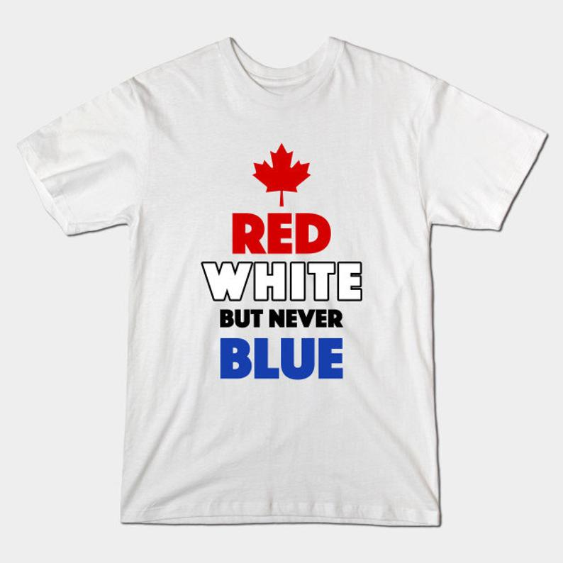 Red White But Never Blue T-Shirt  Funny Canada Canadian Joke image 0