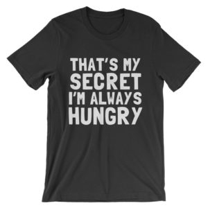 That's My Secret I'm Always Hungry T-Shirt  Funny image 0