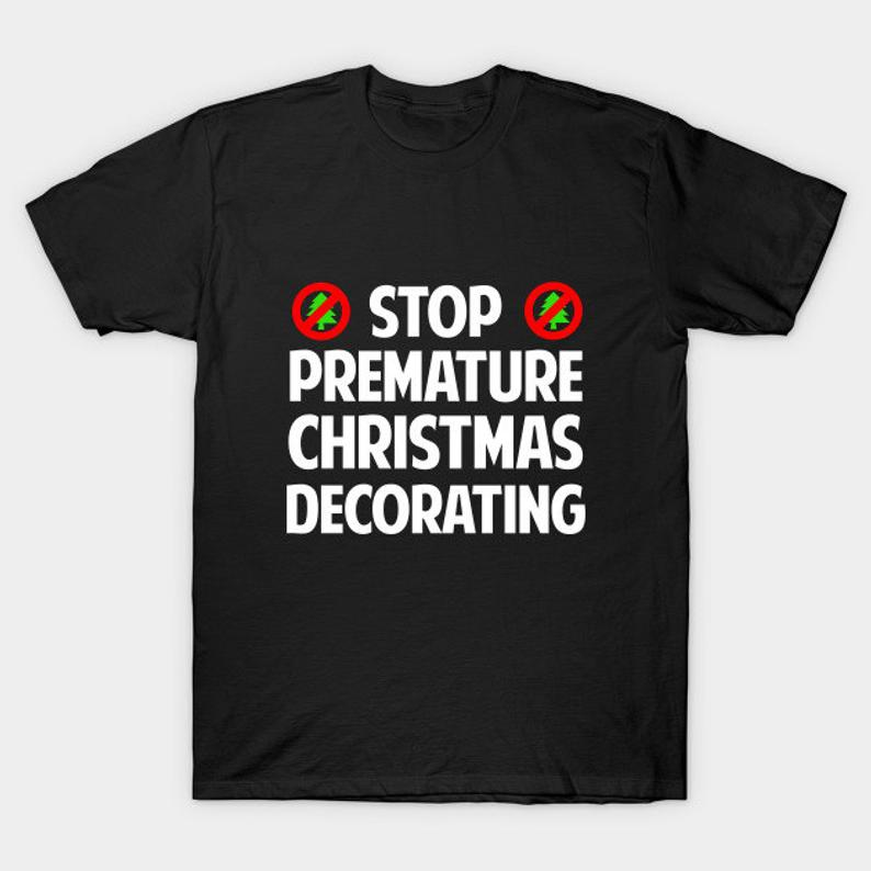 Stop Premature Christmas Decorating T-Shirt  Funny Christmas image 0