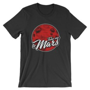 Take Me To Mars T-Shirt  Funny Science Space Travel Shirt  image 0
