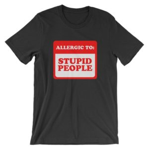 Allergic To Stupid People T-Shirt  Funny Sarcastic Warning image 0