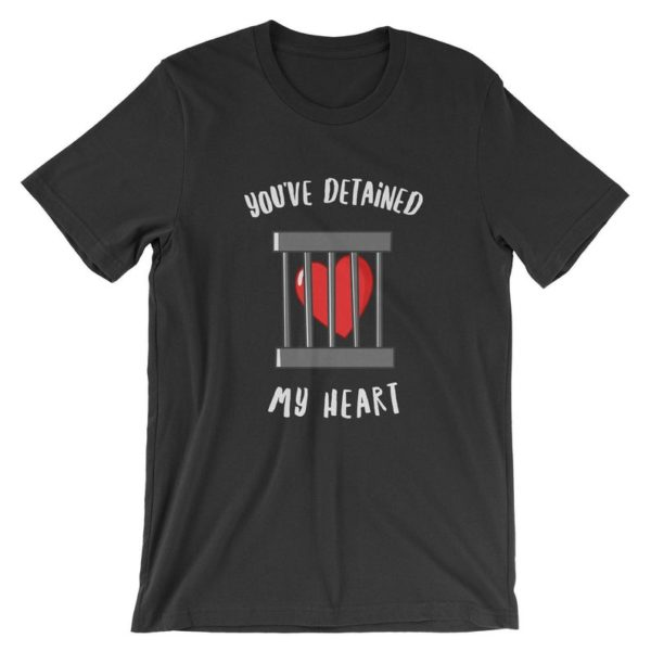 You've Detained My Heart T-Shirt – Funny Valentines Day Shirt | Mens Womens Unisex Shirt Soft Top