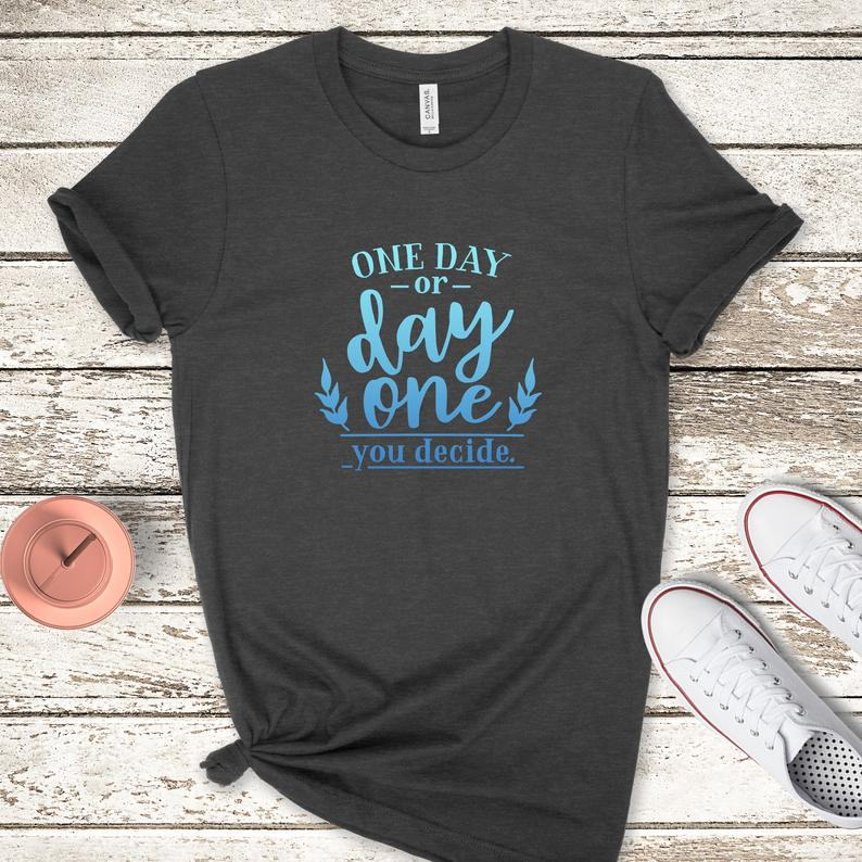 One Day Or Day One You Decide Bella Canvas Tee Shirt image 0