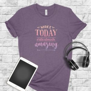 Make Today Ridiculously Amazing Bella Canvas Tee Shirt image 0
