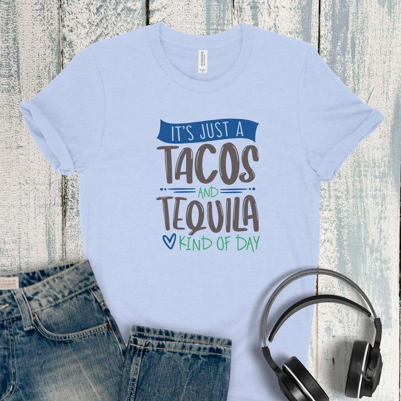 It's Just A Tacos and Tequila Kind Of Day Bella Canvas Tee image 0