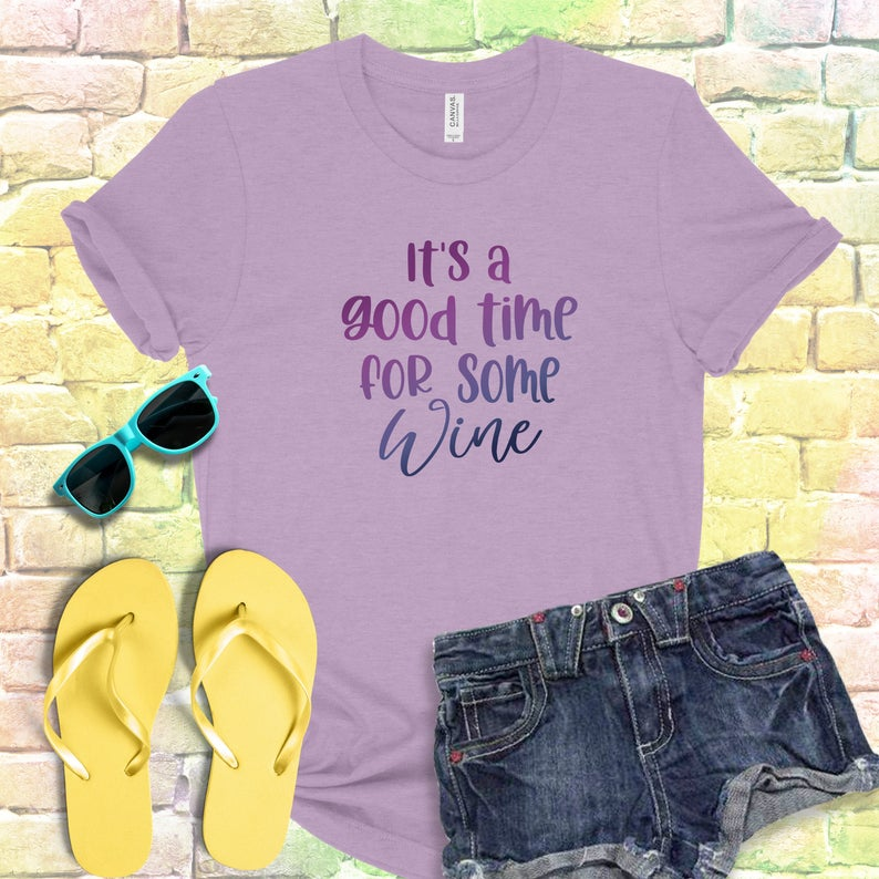 It's A Good Time For Some Wine Bella Canvas Tee Shirt image 0