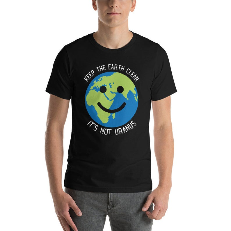 Keep The Earth Clean It's Not Uranus – Earth Day Gift Short-Sleeve Unisex T-Shirt
