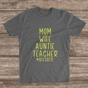 Mom Wife Auntie Teacher Blessed T-shirt  Teacher Shirts  image 0