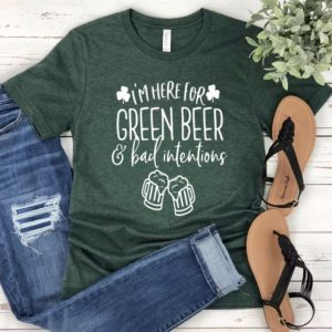 I'm Here For Green Beer & Bad Intentions Unisex T-shirt  image 0