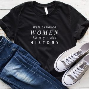 Well behaved women Funny Shirts for women Shirts with feminist Black