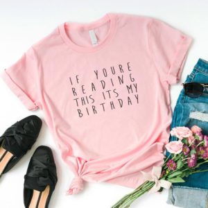 If youre reading this its my birthday funny tshirt t shirt Pink / black print