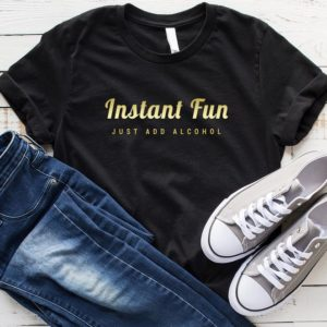 Instant fun just add alcohol funny shirts for women shirt with Black / Gold print