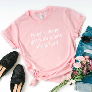 Being a sleepy girl with a busy life is hard funny tshirts for Pink / white print