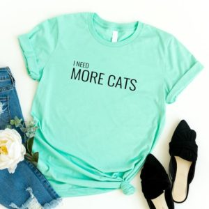I need more cats Shirt Tumblr Shirts Quote T Shirt Funny Green / black print