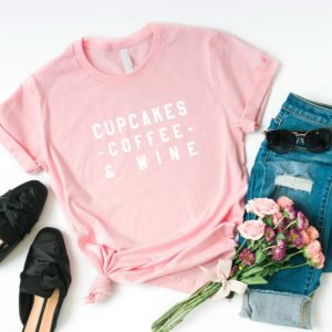 Cupcakes coffee and wine Funny T-Shirt for womens Shirt with Pink / white print
