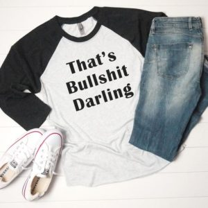 That's bullshit darling funny tshirt for womens graphic White
