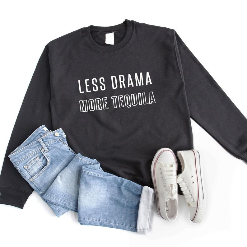 Less drama more tequila shirt with drinking quotes sweater Black
