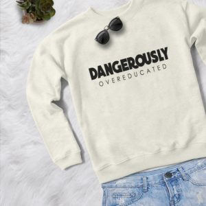 Dangerously overeducated phd graduation shirt gift for her image 0