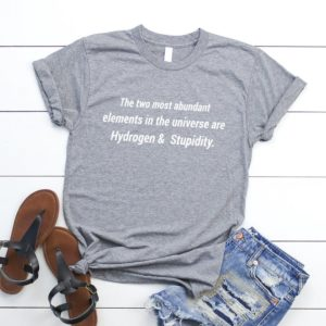 Hydrogen and stupidity funny shirts for womens graphic tees Gray / white print