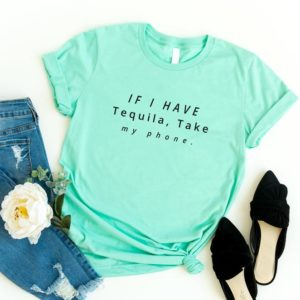 If I have tequila funny t-shirts for women with saying graphic Green / black print